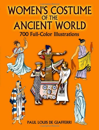 Women's Costume of the Ancient World: 700 Full-Color Illustrations (Dover Fashion and Costumes)