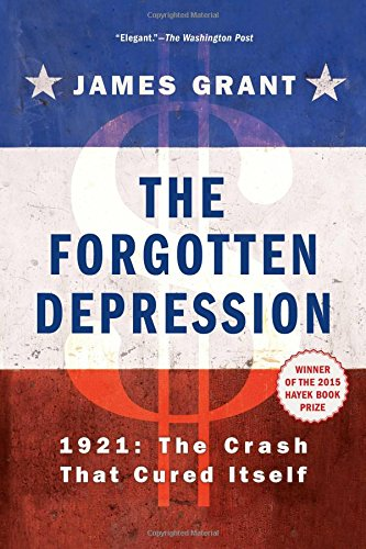 The Forgotten Depression: 1921: The Crash That Cured Itself by Grant, James ISBN-13 9781451686463