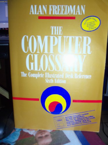 The Computer Glossary: The Complete Illustrated Desk Reference/Book and Disk