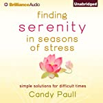 Finding Serenity in Seasons of Stress: Simple Solutions for Difficult Times | Candy Paull