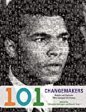 101 Changemakers: Rebels and Radicals Who Changed U.S. History