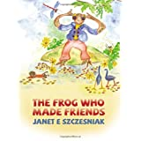 The Frog Who Made Friendsby Janet E Szczesniak