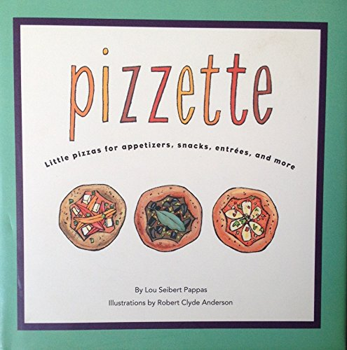 Image for Pizzette:Little Pizzas for Appetizers,Snacks,Entrees and More