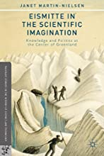 Eismitte in the Scientific Imagination Knowledge and Politics at the Center of Greenland Palgrave St