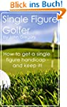 Single Figure Golfer: How to get your...
