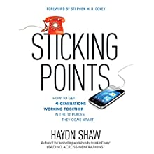 Sticking Points: How to Get 4 Generations Working Together in the 12 Places They Come Apart Audiobook by Haydn Shaw, Stephen M. R. Covey - foreword Narrated by Tom Parks