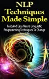 img - for NLP Techniques Made Simple: Fast And Easy Neuro Linguistic Programming Techniques To Change Your Life book / textbook / text book