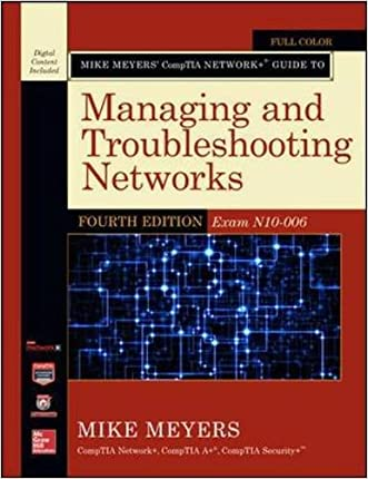 Mike Meyers' CompTIA Network+ Guide to Managing and Troubleshooting Networks, Fourth Edition (Exam N10-006) (Mike Meyers' Computer Skills) written by Mike Meyers