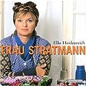 Frau Stratmann Hörspiel von Elke Heidenreich Gesprochen von: Elke Heidenreich