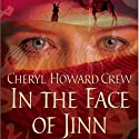 In the Face of Jinn (       UNABRIDGED) by Cheryl Howard Crew Narrated by Bryce Howard
