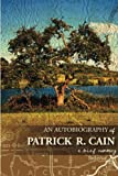 img - for An Autobiography of Patrick R. Cain (Volume 1) book / textbook / text book