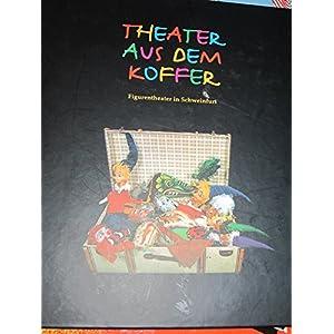 Theater aus dem Koffer: Figurentheater in Schweinfurt (Schweinfurter Museumsschriften)