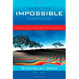 When the Impossible Happens: Adventures in Non-Ordinary Reality ~ Stanislav Grof