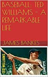 BASEBALL: TED WILLIAMS -  A REMARKABLE LIFE