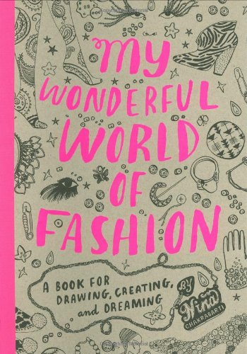 My Wonderful World of Fashion: A Book for Drawing, Creating and Dreaming