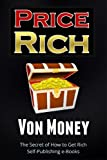 "How to Get Rich Online: You Will Make Money Self Publishing Ebooks by Exploiting The ""Price Rich"" Secret"