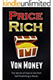 How to Get Rich Online: You Will Make Money Self Publishing Ebooks by Exploiting The