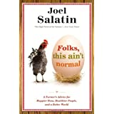 Folks, This Ain't Normal: A Farmer's Advice for Happier Hens, Healthier People, and a Better Worldby Joel Salatin
