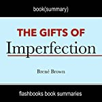 The Gifts of Imperfection: Let Go of Who You Think You're Supposed to Be and Embrace Who You Are by Brene Brown | Book Summary |  FlashBooks Book Summaries