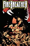 Firebreather, Vol. 2: All The Best Heroes Are Orphans (Firebreather Tp)