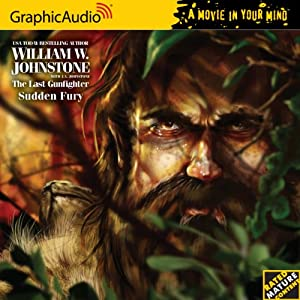 The Last Gunfighter 20 Sudden Fury (The Last Gunfighter - Graphicaudio - a Movie in Your Mind) by William W. Johnstone