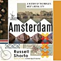 Amsterdam: A History of the World's Most Liberal City (       UNABRIDGED) by Russell Shorto Narrated by Russell Shorto