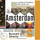 Amsterdam: A History of the World's Most Liberal City Hörbuch von Russell Shorto Gesprochen von: Russell Shorto