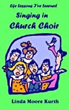 img - for Life Lessons I've Learned Singing in Church Choir (Life Lesson I've Learned) book / textbook / text book