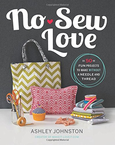 No-Sew Love: Fifty Fun Projects To Make Without A Needle And Thread front-661691