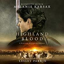 Highland Blood: The Celtic Blood Series, Book 2 Audiobook by Melanie Karsak Narrated by Lesley Parkin