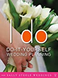 I Do: Do-It-Yourself Wedding Planning