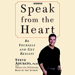 Speak from the Heart: Be Yourself and Get Results | [Steve Adubato]