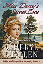Miss Darcy's Secret Love: A Pride And Prejudice Variation (pride And Prejudice Sequels Book 2)