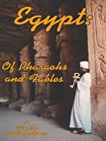 Egypt: Of Pharaohs and Fables