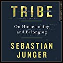Tribe: On Homecoming and Belonging Audiobook by Sebastian Junger Narrated by Nick Landrum