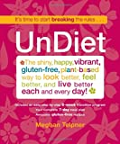 img - for UnDiet: The Shiny, Happy, Vibrant, Gluten-Free, Plant-Based Way to Look Better, Feel Better, and Live Better Each and Every Day! book / textbook / text book