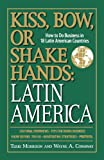 img - for Kiss, Bow, Or Shake Hands, Latin America: How to Do Business in 18 Latin American Countries book / textbook / text book