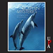 Dolphin Mysteries: Unlocking the Secrets of Communication | [Kathleen M. Dudzinski, Toni Frohoff]