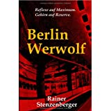 Berlin Werwolf: Reflexe auf Maximum. Gehirn auf Reserve.von &#34;Rainer Stenzenberger&#34;