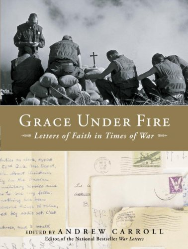 Grace Under Fire: Letters of Faith in Times of War, Andrew Carroll