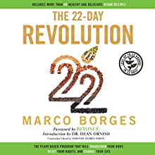 The 22-Day Revolution: The Plant-Based Program That Will Transform Your Body, Reset Your Habits, and Change Your Life (       UNABRIDGED) by Marco Borges Narrated by Timothy Andrés Pabon