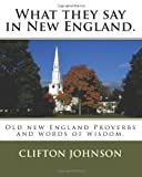 What they say in New England.: Old new England Proverbs and words of wisdom.