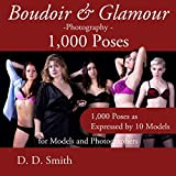 Boudoir and Glamour photographer - 1000 Poses for Models and Photographers: Boudoir, allure and lingerie photography presents with directions on techniques and structure
