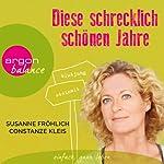 Diese schrecklich schönen Jahre | Susanne Fröhlich