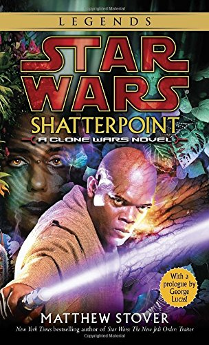 Shatterpoint: Star Wars Legends: A Clone Wars Novel (Star Wars : a Clone Wars Novel)