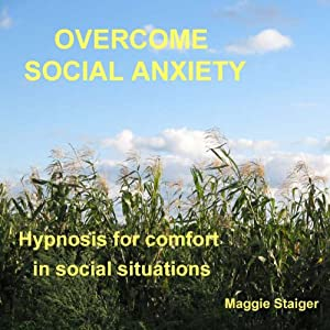 Overcome Social Anxiety: Hypnosis for Comfort in Social Situations | [Maggie Staiger]