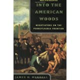 Into the American Woods: Negotiations on the Pennsylvania Frontier ~ James H. Merrell