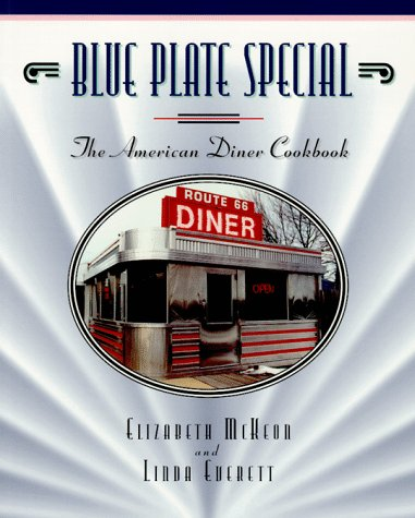Blue Plate Special: The American Diner Cookbook by Elizabeth McKeon, Linda Everett