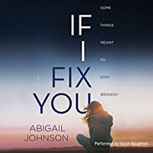 If I Fix You Audiobook by Abigail Johnson Narrated by Sarah Naughton