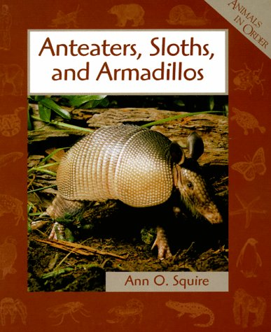 Anteaters, Sloths, and Armadillos (Animals in Order), Squire, Ann O.